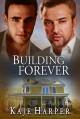 Building Forever (The Rebuilding Year Book 3) - Kaje Harper