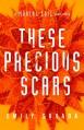 These Precious Scars - Emily Suvada