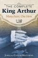 The Complete King Arthur: Many Faces, One Hero - Caitlín Matthews, John Matthews