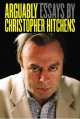 Arguably: Selected Essays - Christopher Hitchens