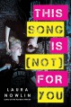 This Song Is (Not) For You - Laura Nowlin