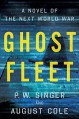 Ghost Fleet: A Novel of the Next World War - P. W. Singer, August Cole