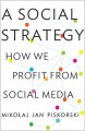 A Social Strategy: How We Profit from Social Media - Mikoaj Jan Piskorski