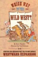 Which Way to the Wild West?: Everything Your Schoolbooks Didn't Tell You About Westward Expansion - Steve Sheinkin, Tim Robinson