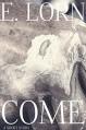 Come: A Short Story - E. Lorn, Edward Lorn