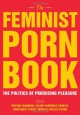 The Feminist Porn Book: The Politics of Producing Pleasure - Tristan Taormino, Constance Penley, Celine Parreñas Shimizu, Mireille Miller-Young