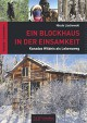 Ein Blockhaus in der Einsamkeit: Kanadas Wildnis als Lebensweg (German Edition) - Nicole Lischewski