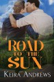 Road to the Sun: May-December Gay Romance - Keira Andrews
