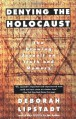 Denying the Holocaust: The Growing Assault on Truth and Memory - Deborah E. Lipstadt