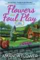 Flowers and Foul Play: A Magic Garden Mystery - Amanda Flower