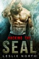 Hacking the SEAL (Saving the SEALs Series Book 2) - Leslie North