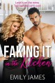 Faking It in the Kitchen: A bully boss romantic comedy - Emily James