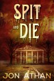 Spit and Die - Jon Athan