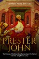 Prester John: The History of the Legendary Patriach and His Fabled Christian Kingdom in Africa - Charles River Editors