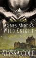 Agnes Moor's Wild Knight - Alyssa Cole