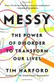 Messy: The Power of Disorder to Transform Our Lives - Tim Harford