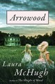 Arrowood: A Novel - Laura McHugh