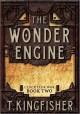The Wonder Engine - T. Kingfisher