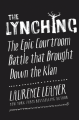 The Lynching: The Epic Courtroom Battle That Brought Down the Klan - Laurence Leamer