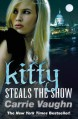 Kitty Steals the Show - Carrie Vaughn