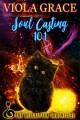 Soul Casting 101 - Viola Grace