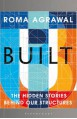 Built: The Hidden Stories Behind our Structures - Roma Agrawal