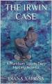 The Irwin Case - Diana Xarissa