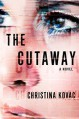 The Cutaway: A Novel - Christina Kovac