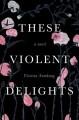 These Violent Delights - Victoria Namkung