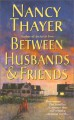 Between Husbands and Friends: A Novel - Nancy Thayer