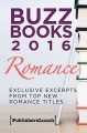Buzz Books 2016: Romance: Exclusive Excerpts from Top New Romance Titles - Sarah Wendell