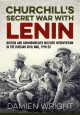 Churchill's Secret War With Lenin: British and Commonwealth Military Intervention in the Russian Civil War, 1918-20 - Damien Wright