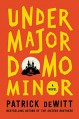 Undermajordomo Minor: A Novel - Patrick deWitt