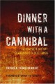 Dinner with a Cannibal: The Complete History of Mankind's Oldest Taboo - Carole A. Travis-Henikoff, Christy G. Turner II