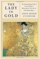 The Lady in Gold: The Extraordinary Tale of Gustav Klimt's Masterpiece, Portrait of Adele Bloch-Bauer [Deckle Edge] - Anne-Marie O'Connor