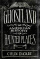 Ghostland: An American History in Haunted Places - Colin Dickey