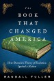 The Book That Changed America: How Darwin's Theory of Evolution Ignited a Nation - Randall Fuller