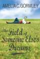 The Field of Someone Else's Dreams - Amelia C. Gormley