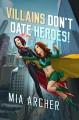 Villains Don't Date Heroes! - Hayden Archer, Mia Archer, Lexi Archer