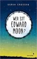 Wer ist Edward Moon? - Sarah Crossan