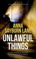 Unlawful Things - Anna Sayburn Lane