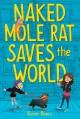 Naked Mole Rat Saves the World - Karen Rivers