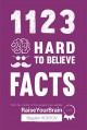 1123 Hard To Believe Facts: From the Creator of the Popular Trivia Website RaiseYourBrain.com - Nayden Kostov, Yuliya Krumova, Jonathon Tabet