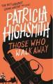 Those Who Walk Away - Patricia Highsmith