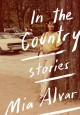 In the Country: Stories - Mia Alvar