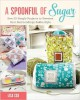 A Spoonful of Sugar: Sew 20 Simple Projects to Sweeten Your Surroundings Zakka Style - Lisa Cox