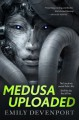 Medusa Uploaded - Emily Devenport