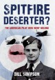 Spitfire Deserter? The American Pilot Who Went Missing - Bill Simpson