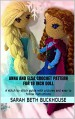 Anna and Elsa Crochet Patterns for 18 inch Dolls: A stitch by stitch guide with pictures and easy to follow instructions - SARAH Beth Buckhouse