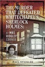 The Murder that Defeated Whitechapel's Sherlock Holmes: At Mrs Ridgley's Corner - Paul Stickler
